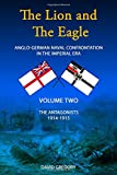 The Lion and the Eagle: Volume 2: Anglo-German Naval Confrontation in the Imperial Er...