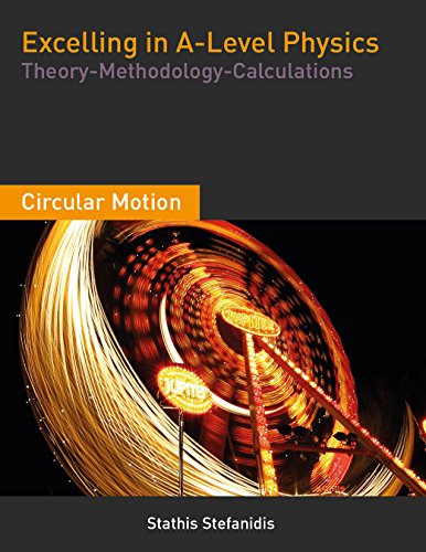 Excelling in A-Level Physics: A-Level Physics - Year 2 Student Guide for Circular Motion (Theory, Methodology and Calculations)7 Feb 2018