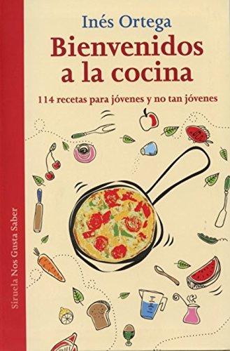Bienvenidos A La Cocina. 114 Recetas Para Jóvenes Y No Tan Jóvenes (Las Tres Edades / Nos Gusta Saber) por Inés Ortega