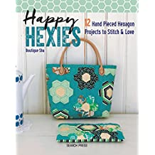 Happy Hexies: 12 Hand Pieced Hexagon Projects to Stitch & Love