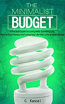 The minimalist budget a practical guide on living well for Minimalist living money