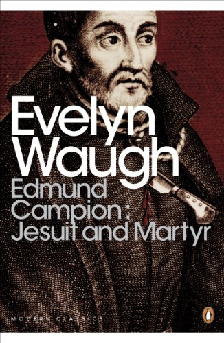 Edmund Campion: Jesuit and Martyr (Penguin Modern Classics) (English Edition) por Evelyn Waugh