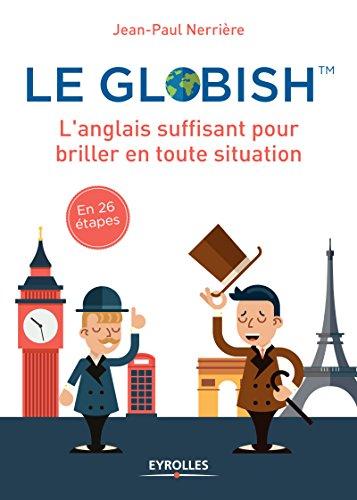 Le globish: L'anglais suffisant pour briller en toutes situation - En 26 tapes