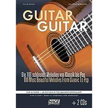 Guitar Guitar (mit 2 CDs): Die 100 schönsten Melodien von Klassik bis Pop. Für Gitarre - leicht bis mittelschwer arrangiert