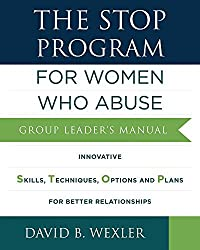The STOP Program: For Women Who Abuse: Group Leader's Manual by David B. Wexler Ph.D. (2016-02-15)