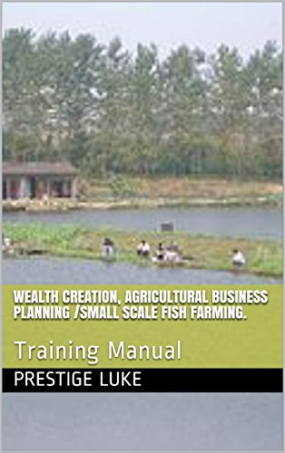 Wealth Creation,  Agricultural Business Planning /Small Scale Fish Farming.: WORKBOOK (English Edition) Prestige Food