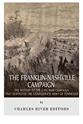 The Franklin-Nashville Campaign: The History of the Civil War Campaign that Destroyed the Confederate Army of Tennessee