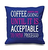 Blue Cushion Cover Coffee Keeps Me Going Until It Is Acceptable To Drink Prosecco 16