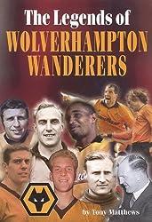The Legends of Wolverhampton Wanderers by Tony Matthews (2006-09-19)