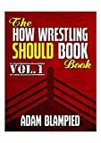The How Wrestling Should Book Book Vol. 1 (The How Wrestling Should Book Books) (English Edition)