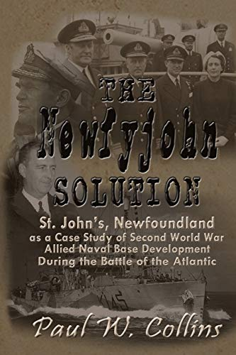 """Price comparison product image The """"Newfyjohn"""" Solution: St. John's,  Newfoundland as a Case Study of Second World War Allied Naval Base Development During the Battle of the Atlantic"""