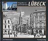 Lübeck. Fotografien von gestern und heute - Jan Zimmermann