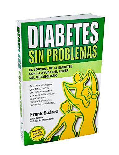 Diabetes Sin Problemas: el control de la Diabetes con la ayuda del poder del metabolismo