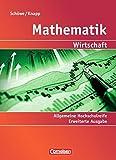 Mathematik - Allgemeine Hochschulreife: Wirtschaft - Erweiterte einbändige Ausgabe: Schülerbuch