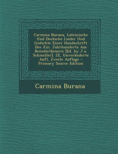 Carmina Burana, Lateinische Und Deutsche Lieder Und Gedichte Einer Handschrift Des XIII. Jahrhunderts Aus Benedictbeuern [Ed. by J.A. Schmeller]. 2e, ... Aufl, Zweite Auflage - Primary Source Edition