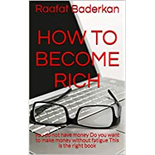 How to become rich: Do you have a hard time to make the money , alot of extra work and no night sleap?  Are laying in the bed having a hard time to sleep? ... this is the book fore you (English Edition)