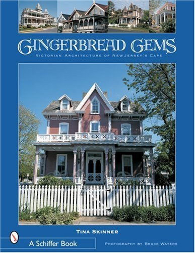Gingerbread Gems: Victorian Architecture of Cape May (Schiffer Books) by Tina Skinner (2004-07-09)