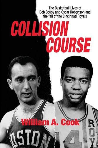 Collision Course: The Basketball Lives of Bob Cousy and Oscar Robertson and the Fall of the Cincinnati Royals -