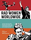 Rad Women Worldwide - Artists and Athletes, Pirates and Punks, and Other Revolutionaries Who Shaped History