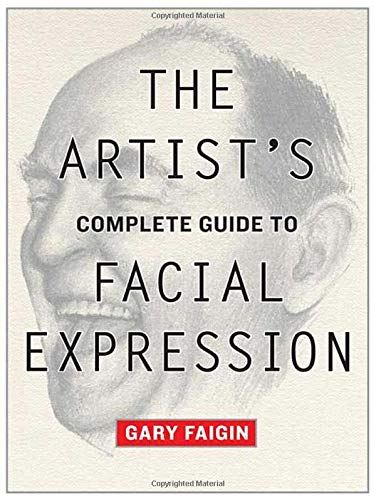 The Artist's Complete Guide To Facial Expression: 0 por Gary Faigin