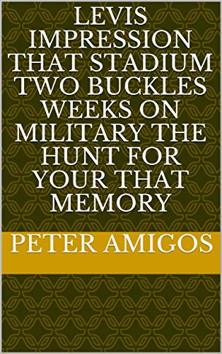 Levis impression that Stadium two buckles weeks on military the hunt for your that memory (Italian Edition)