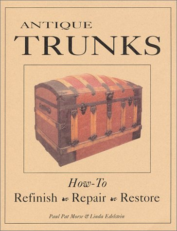 Antique Trunks, Refinish, Repair, Restore by Paul Pat Morse (2002-01-30)