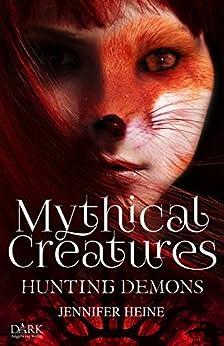 Mythical Creatures: Hunting Demons von [Heine, Jennifer]