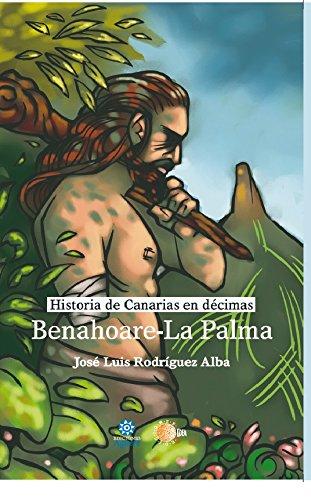 Benahoare-La Palma (Historia de Canarias en décimas) por José Luis Rodríguez Alba