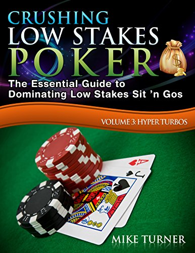 Crushing Low Stakes Poker: The Essential Guide to Dominating Low Stakes Sit 'n Gos, Volume 3: Hyper Turbos (English Edition)