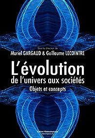 L'évolution, de l'univers aux sociétés: Objets et concepts par Muriel Gargaud