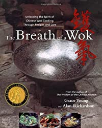 The Breath of a Wok: Unlocking the Spirit of Wok Cooking Through Recipes and Lore