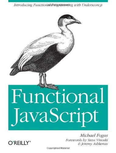 Functional JavaScript: Introducing Functional Programming with Underscore.js by Michael Fogus (June 20, 2013) Paperback
