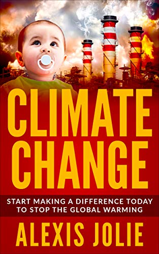 Climate Change: Start Making a Difference Today To Stop The Global Warming