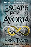Escape From Avoria: A Christian Fiction Adventure (The Milana Legends) (Volume 2) by Anna Travis (2015-12-19)