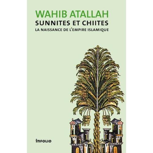 Sunnites et Chiites. La naissance de l'Empire islamique