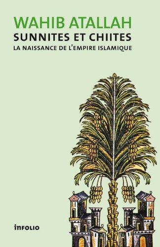 Sunnites et Chiites. La naissance de l'Empire islamique par Wahib Atallah