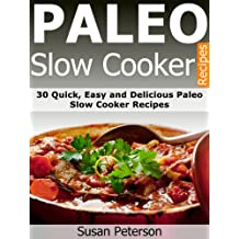 Paleo Slow Cooker Recipes: 30 Quick, Easy And Delicious Paleo Slow Cooker Recipes (Paleo Slow Cooker Recipes, Paleo Slow Cooker Meals, Paleo Slow Cooker ... Paleo Recipes Book 13) (English Edition)