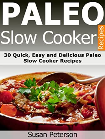 Paleo slow cooker recipes 30 quick easy and delicious for Quick and delicious dinner recipes