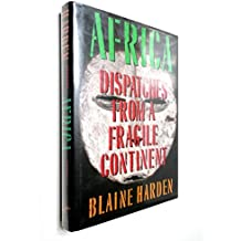 Africa: Dispatches from a Fragile Continent by Blaine Harden (1990-09-01)