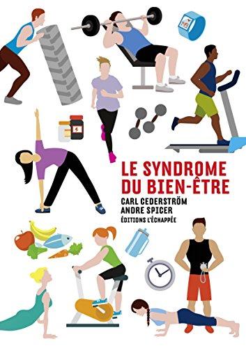 Le syndrome du bien-être par Carl Cederström, André Spicer