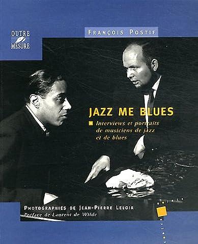 Jazz me blues : Interviews et portraits de musiciens de