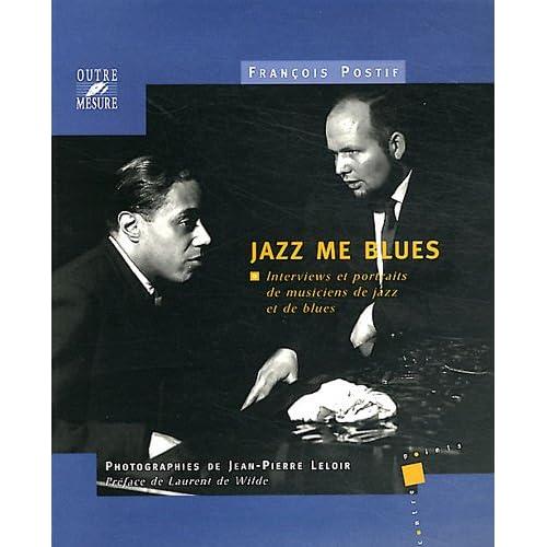 Jazz me blues : Interviews et portraits de musiciens de jazz et de blues