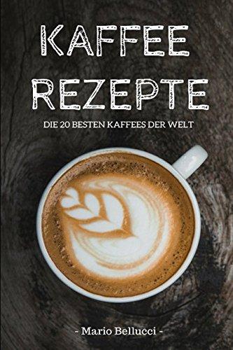 Preisvergleich Produktbild Kaffee Rezepte - Die 20 besten Kaffees der Welt!