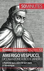 Amerigo Vespucci, de lAmazone � Rio de Janeiro: Lhomme qui a donn son nom � lAmrique