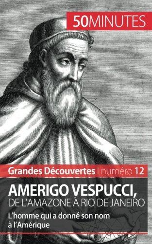 Amerigo Vespucci, de l'Amazone à Rio de Janeiro: L'homme qui a donné son nom à l'Amérique
