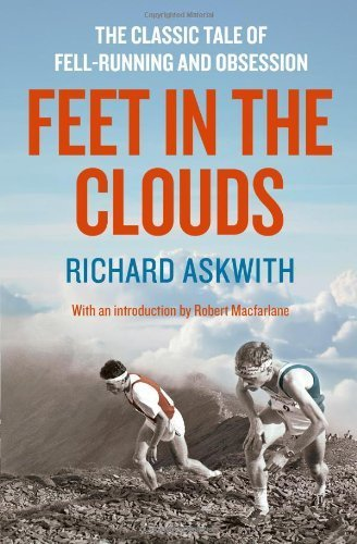 Feet in the Clouds: A Tale of Fell-Running and Obsession PB Reissue edition by Askwith, Richard (2013) Paperback