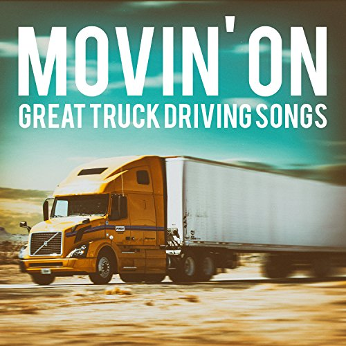 Movin' On - Great Truck Driving Songs
