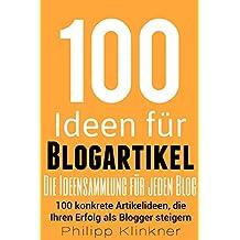 100 Ideen für Ihren Blog: 100 konkrete Artikelideen, die Ihren Erfolg als Blogger steigern: Tipps für hochwertige Blogposts und modernes Content Marketing. ... für jeden Blogger. (Blogs und Webseiten 2)