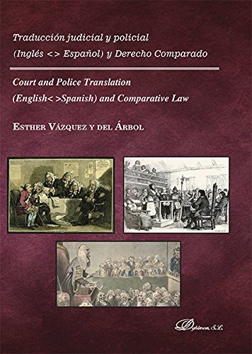 Traducción judicial y policial. Inglés-Español y derecho comparado. Court and Police Translation. English-Spanish and comparative law