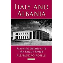 Italy and Albania: Financial Relations in the Fascist Period (Library of International Relations)